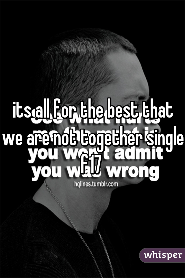 its all for the best that we are not together single f17