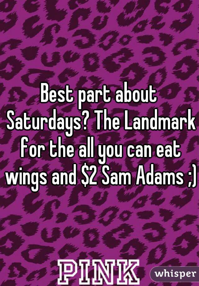 Best part about Saturdays? The Landmark for the all you can eat wings and $2 Sam Adams ;)