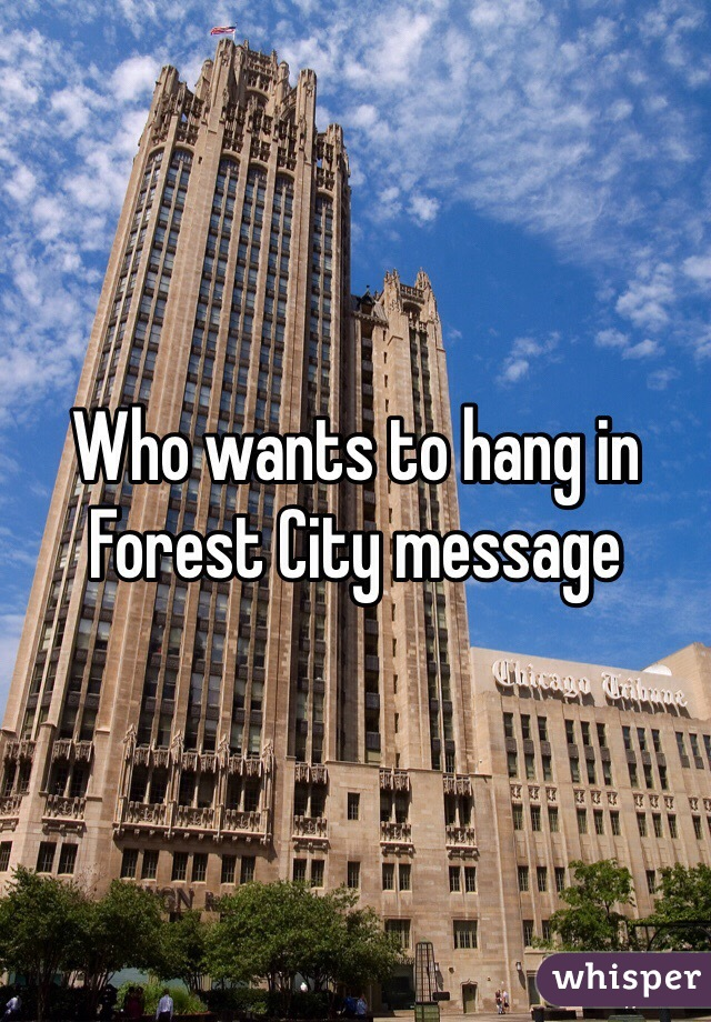 Who wants to hang in Forest City message