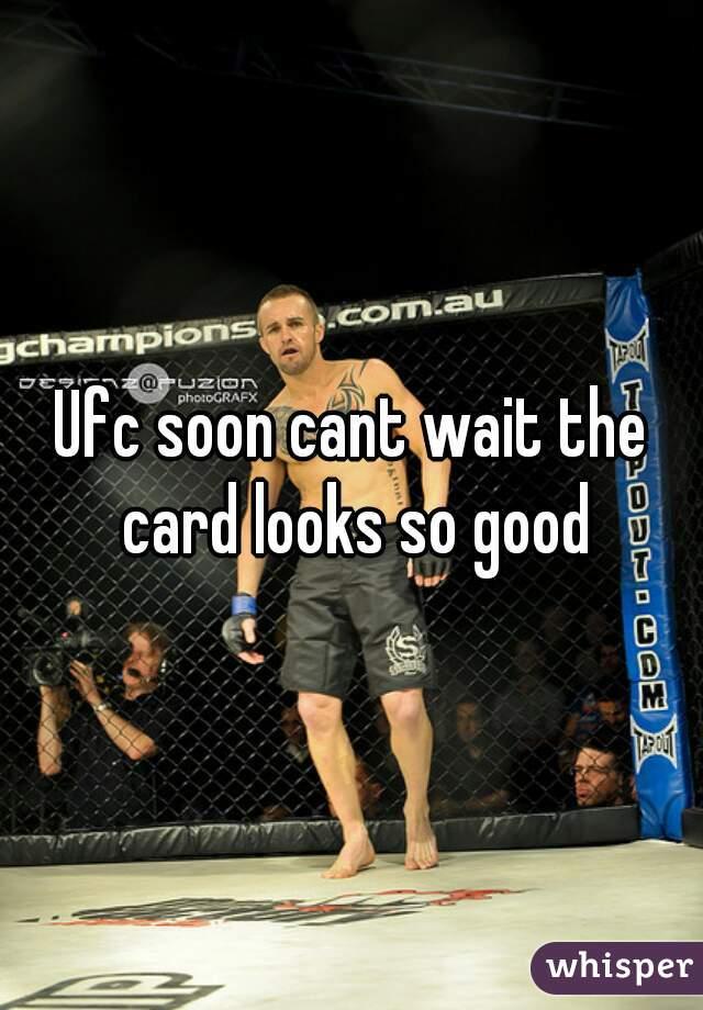 Ufc soon cant wait the card looks so good