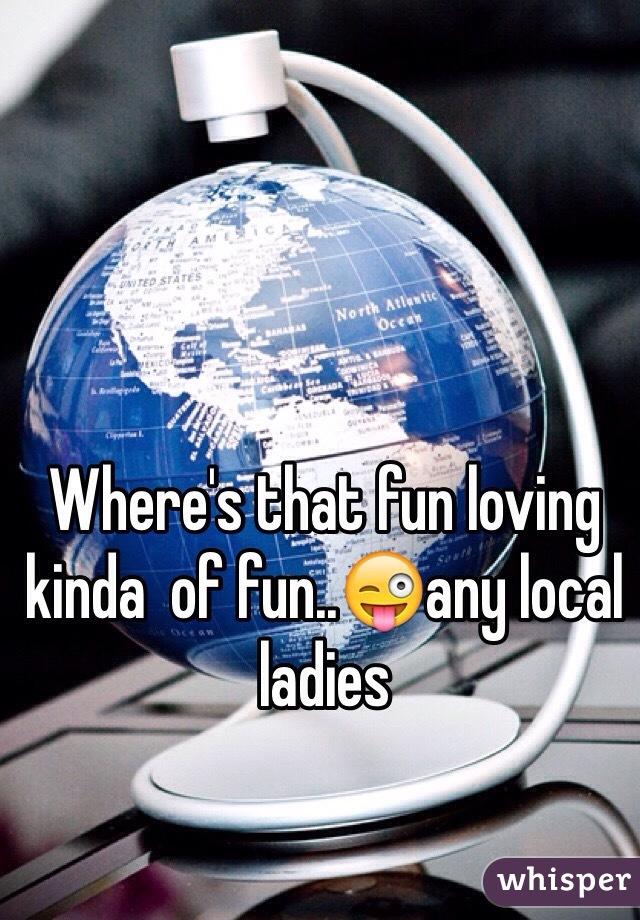 Where's that fun loving kinda  of fun..😜any local ladies