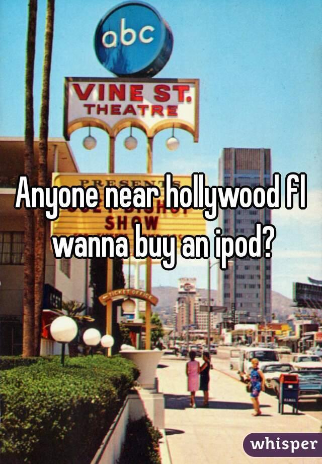 Anyone near hollywood fl wanna buy an ipod?