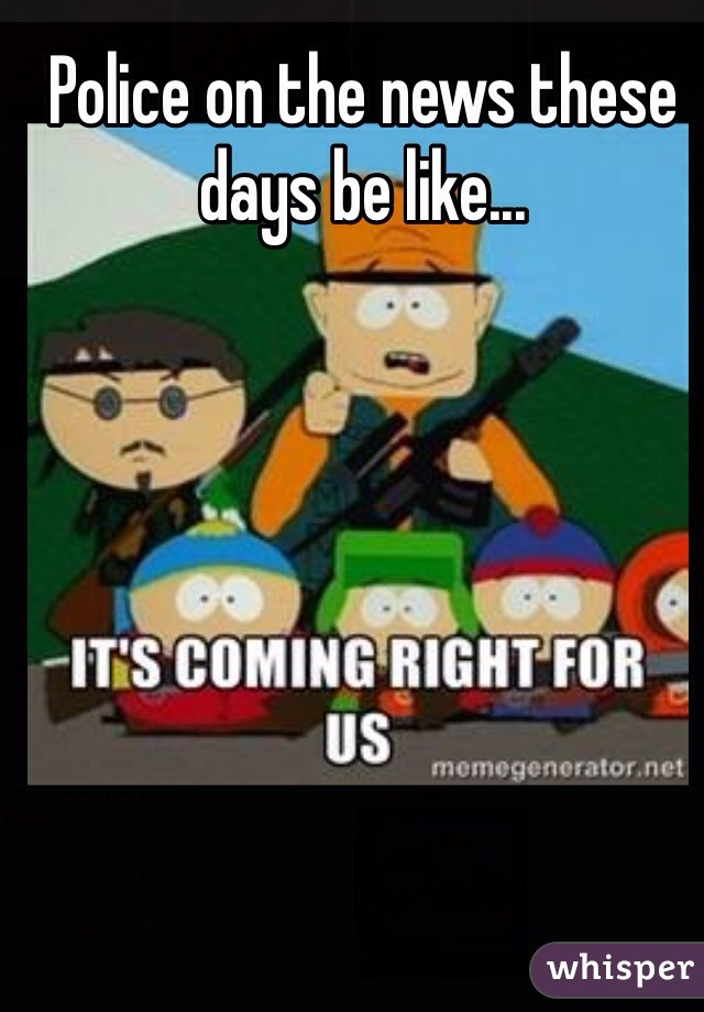 Police on the news these days be like...