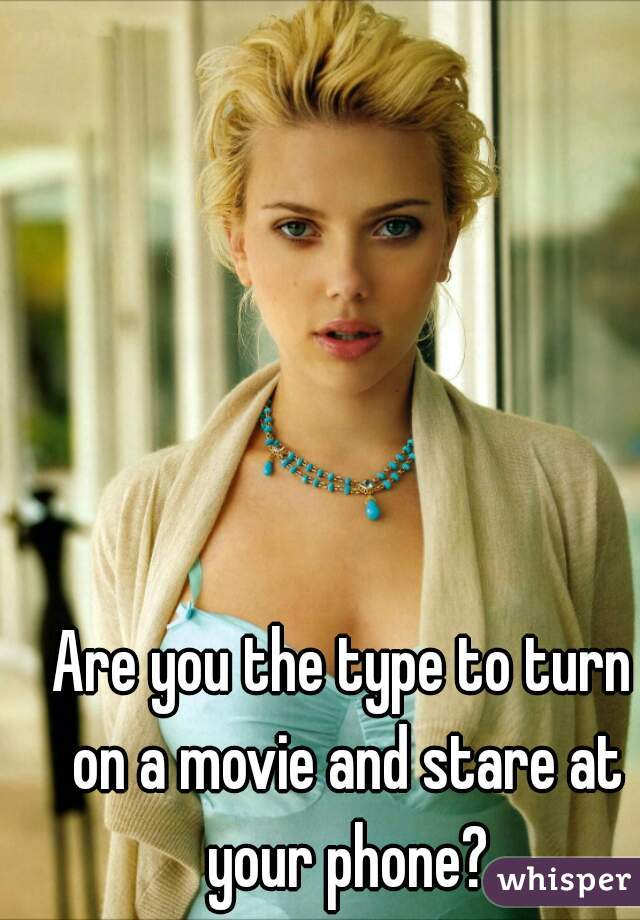 Are you the type to turn on a movie and stare at your phone?