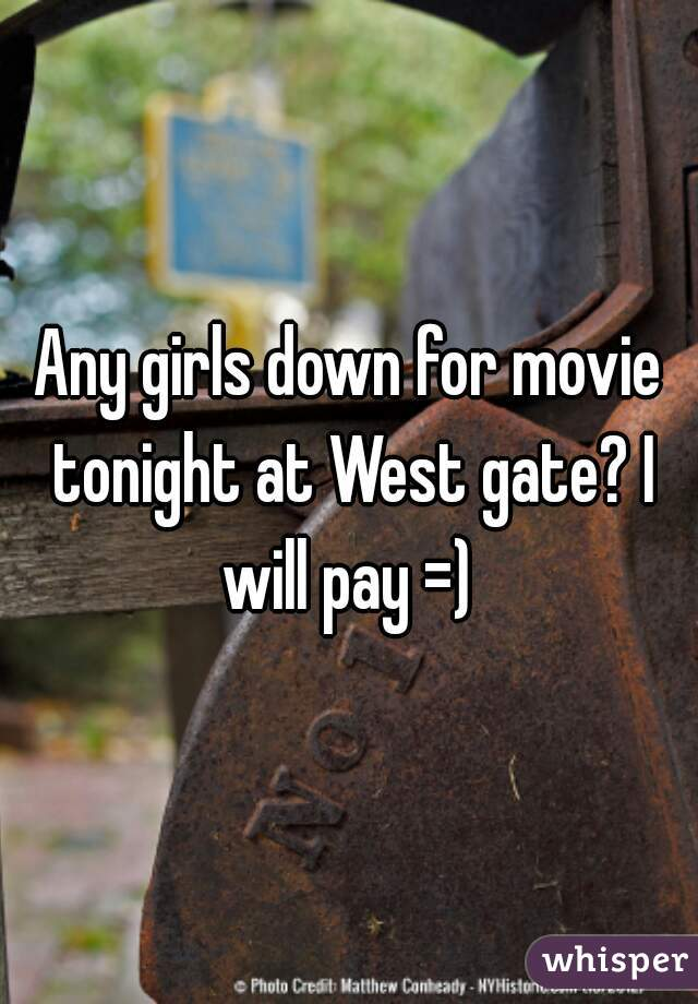 Any girls down for movie tonight at West gate? I will pay =)