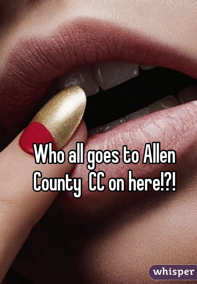 Who all goes to Allen County  CC on here!?!