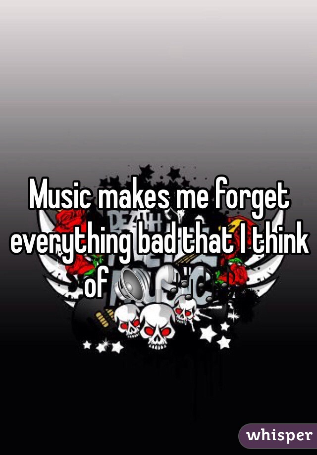 Music makes me forget everything bad that I think of🔊🎧🎶