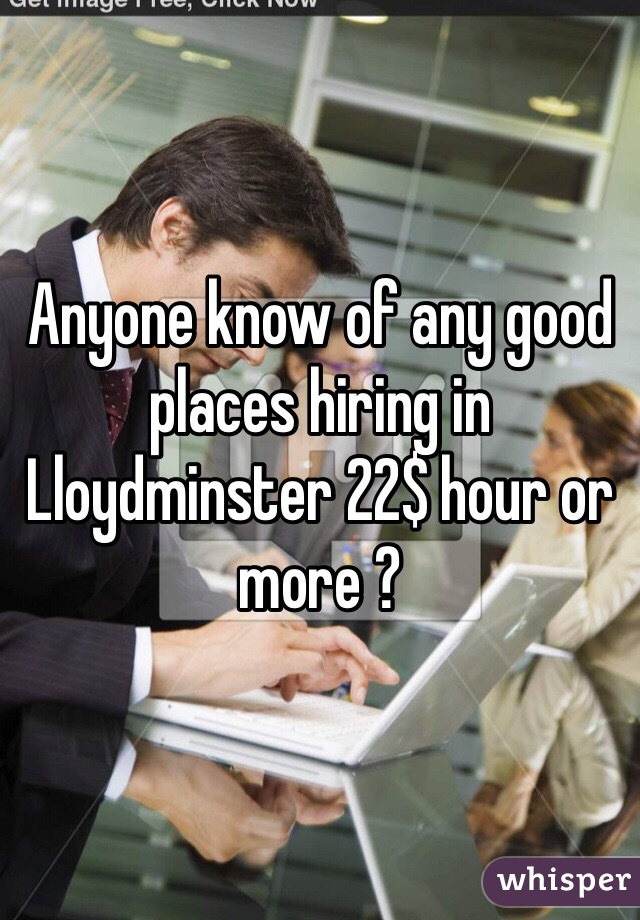 Anyone know of any good places hiring in Lloydminster 22$ hour or more ?