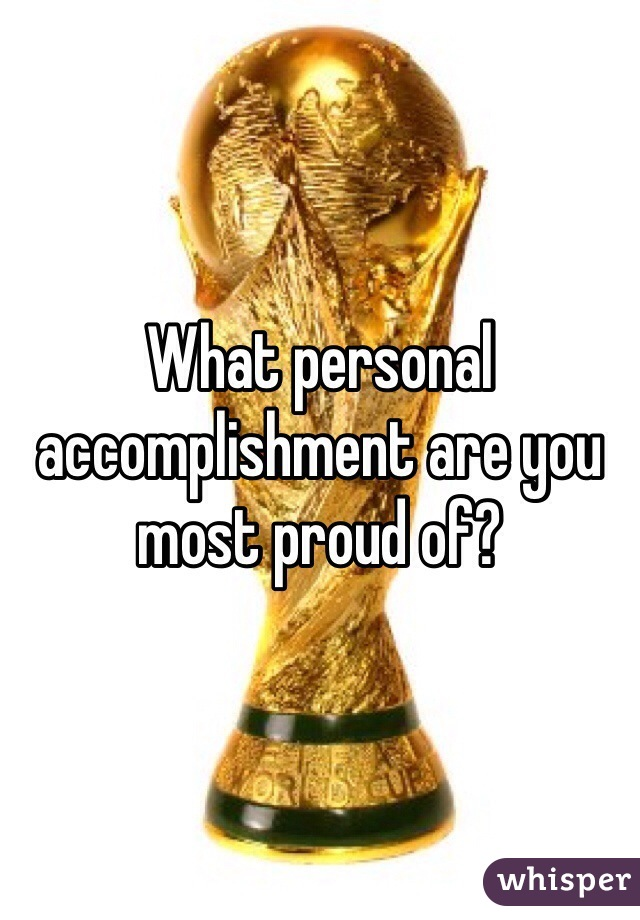 What personal accomplishment are you most proud of?