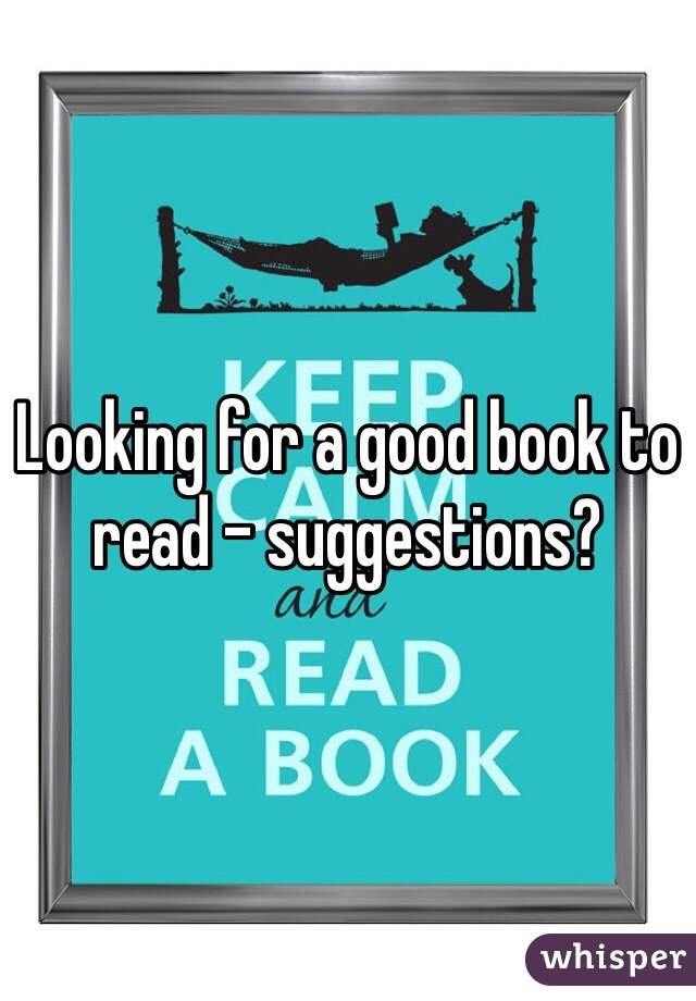 Looking for a good book to read - suggestions?