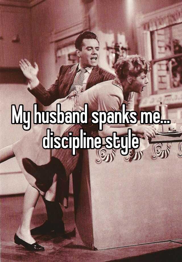 my wife spanks me for discipline