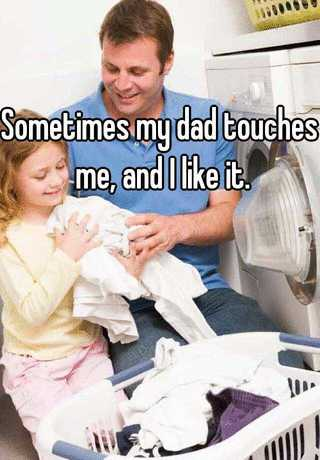 At me night my touched dad Childhood Memories: