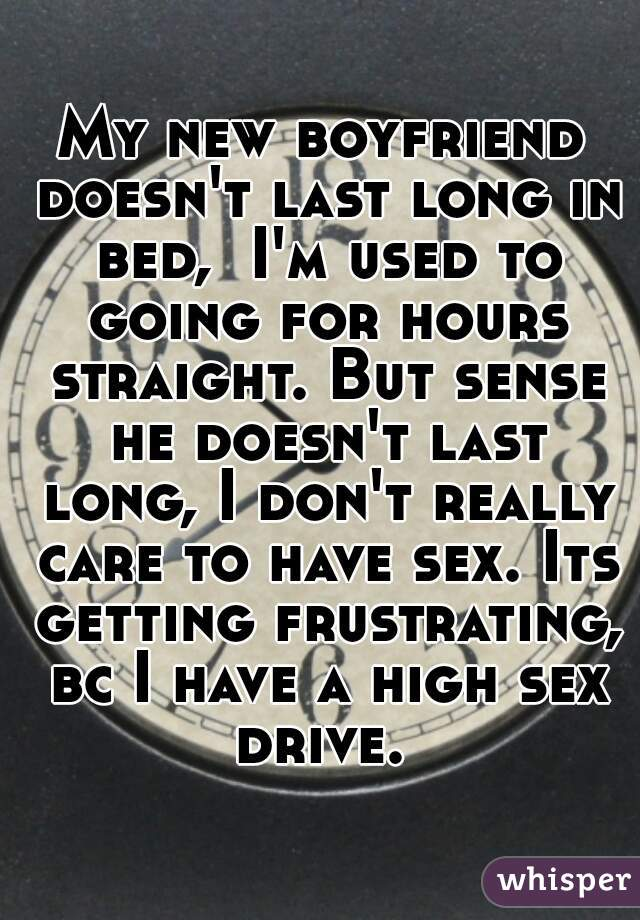 My boyfriend doesnt last during sex