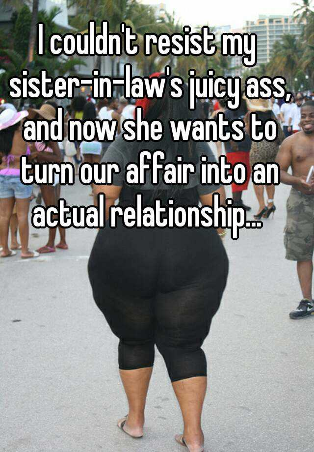I Couldnt Resist My Sister In Laws Juicy Ass And Now She Wants To Turn Our Affair Into An Actual Relationship