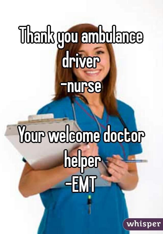 0509a30a18e32e2756945589021be6f2d33098 wm?v=3 thank you ambulance driver nurse your welcome doctor helper emt
