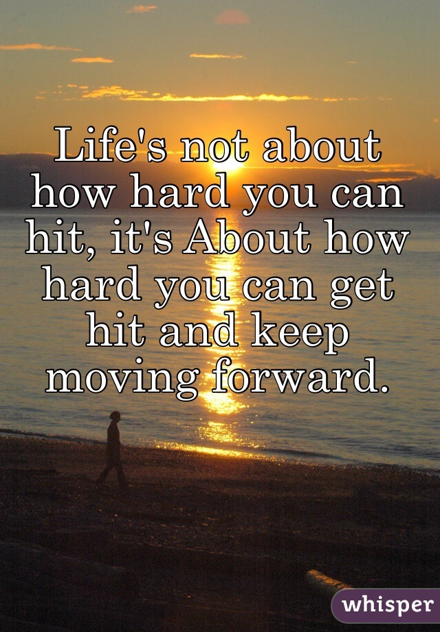 Lifes Not About How Hard You Can Hit Its About How Hard You Can