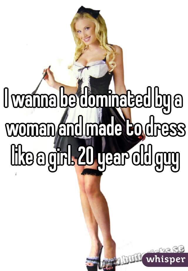 I wanna be dominated