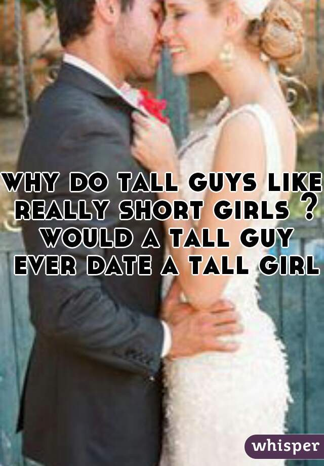 Dating a really tall guy and short
