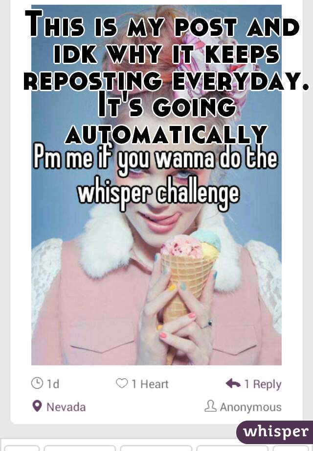 This is my post and idk why it keeps reposting everyday. It's going automatically