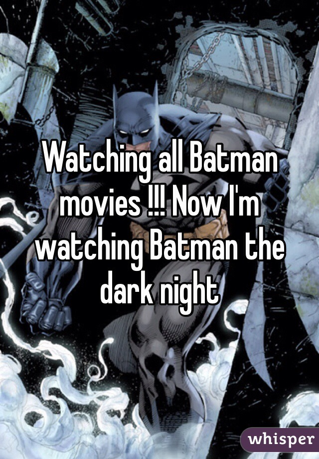 Watching all Batman movies !!! Now I'm watching Batman the  dark night