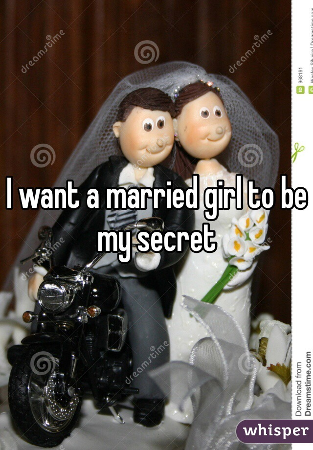 I want a married girl to be my secret