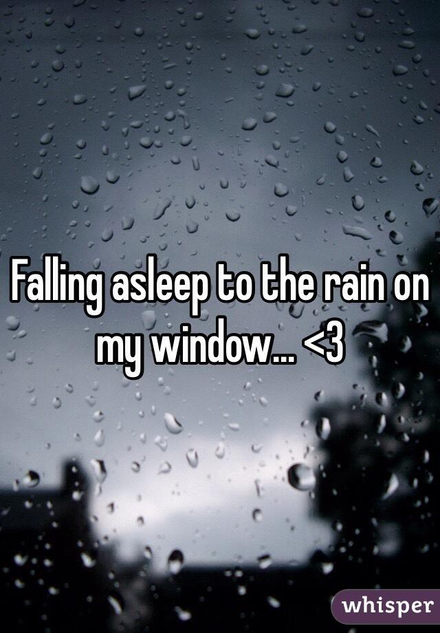Falling asleep to the rain on my window... <3