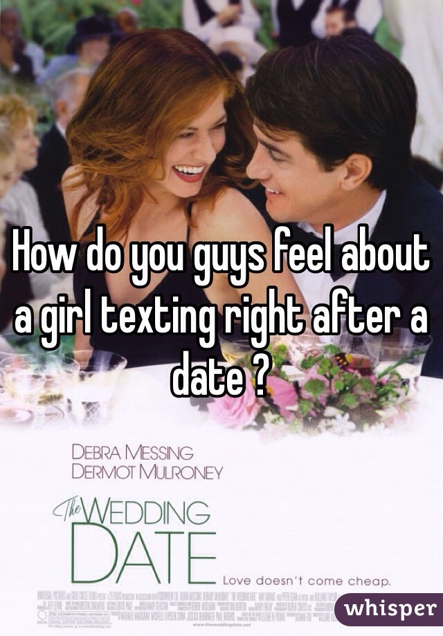 How do you guys feel about a girl texting right after a date ?
