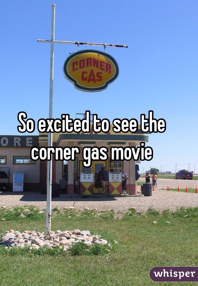 So excited to see the corner gas movie