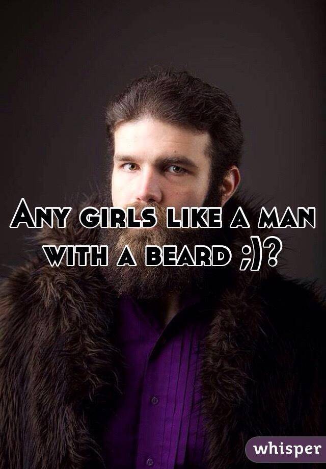 Any girls like a man with a beard ;)?