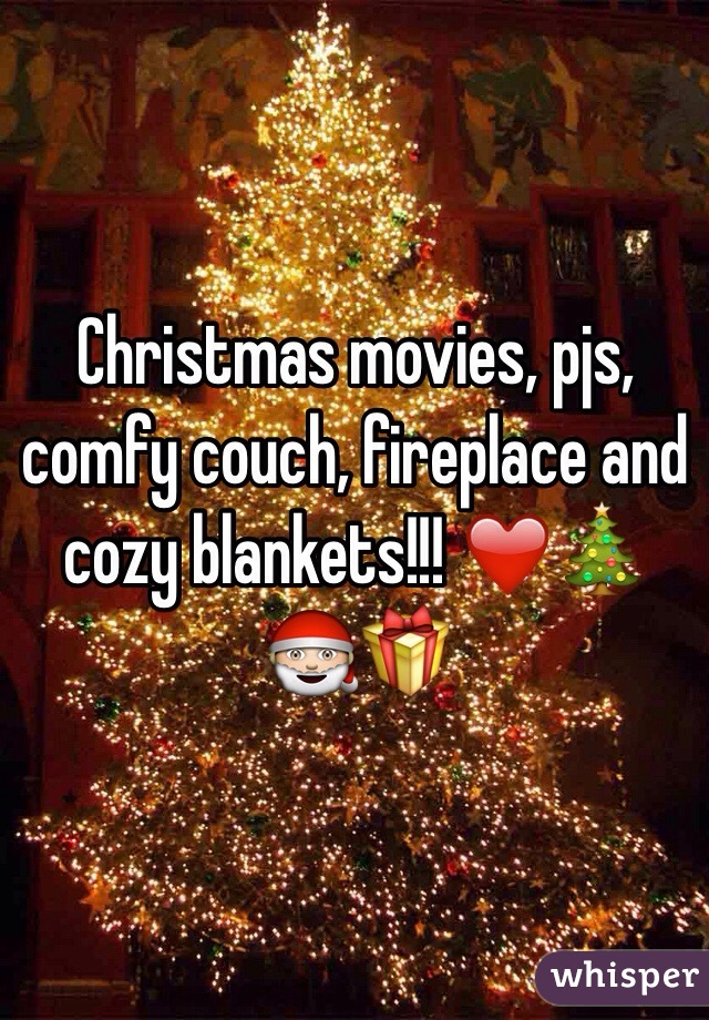 Christmas movies, pjs, comfy couch, fireplace and cozy blankets!!! ❤️🎄🎅🎁