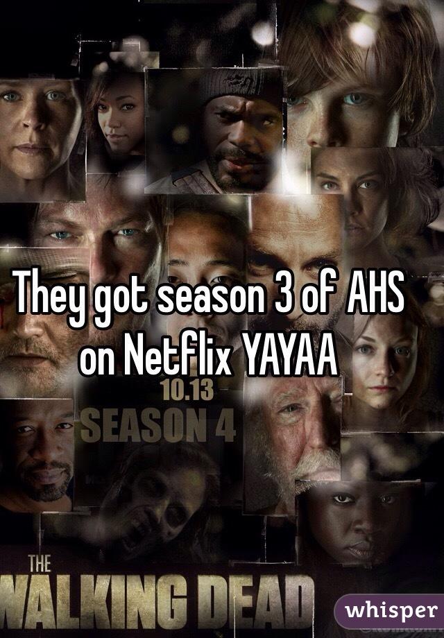 They got season 3 of AHS on Netflix YAYAA