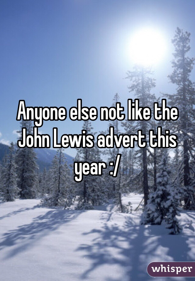 Anyone else not like the John Lewis advert this year :/
