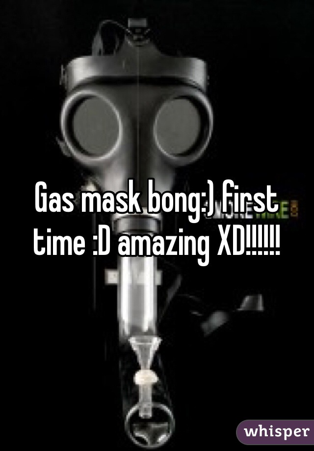 Gas mask bong:) first time :D amazing XD!!!!!!