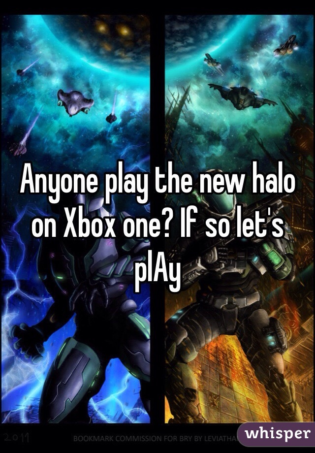 Anyone play the new halo on Xbox one? If so let's plAy