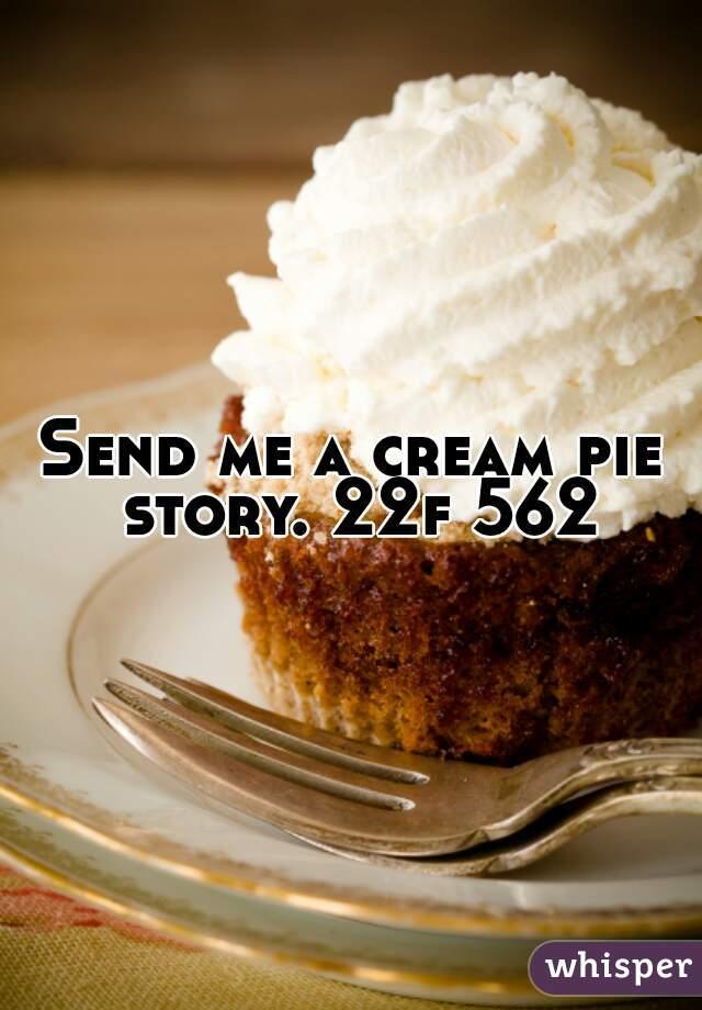 Send me a cream pie story. 22f 562
