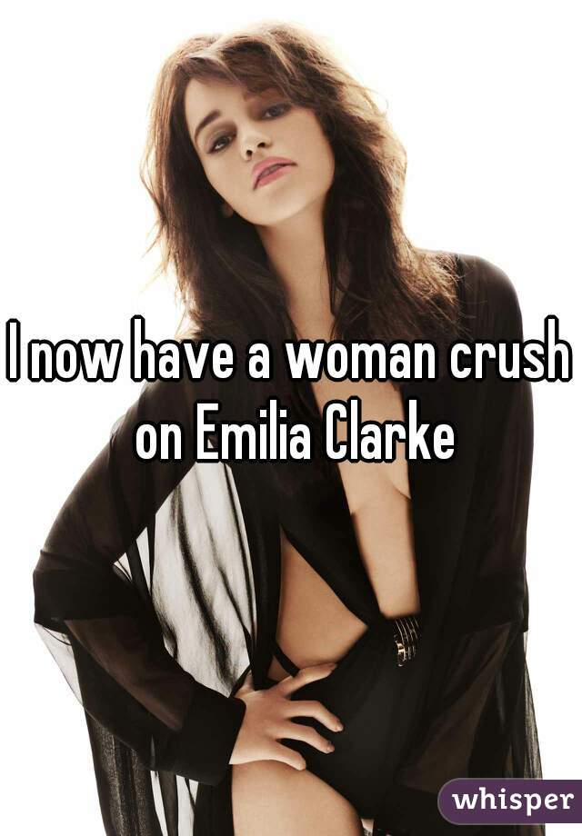 I now have a woman crush on Emilia Clarke