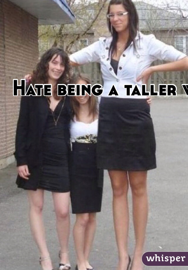 Hate being a taller women I am 5ft 9 but feel like I tower over other women and feel massive. Makes me feel odd :(