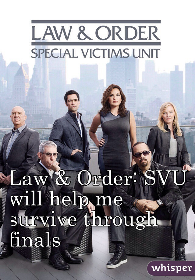 Law & Order: SVU  will help me  survive through  finals
