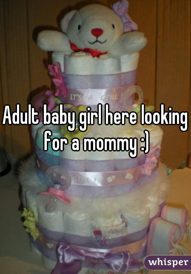 Adult baby girl here looking for a mommy :)