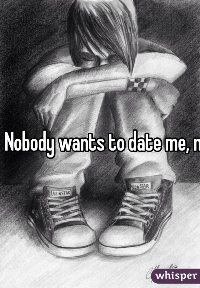 Nobody wants to date me, not even my boyfriend..