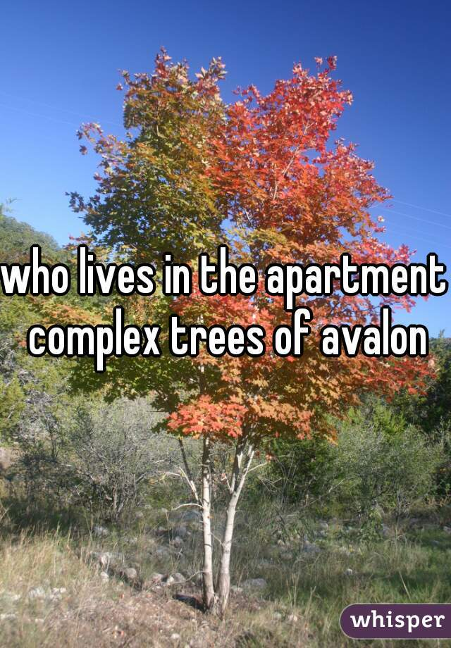 who lives in the apartment complex trees of avalon