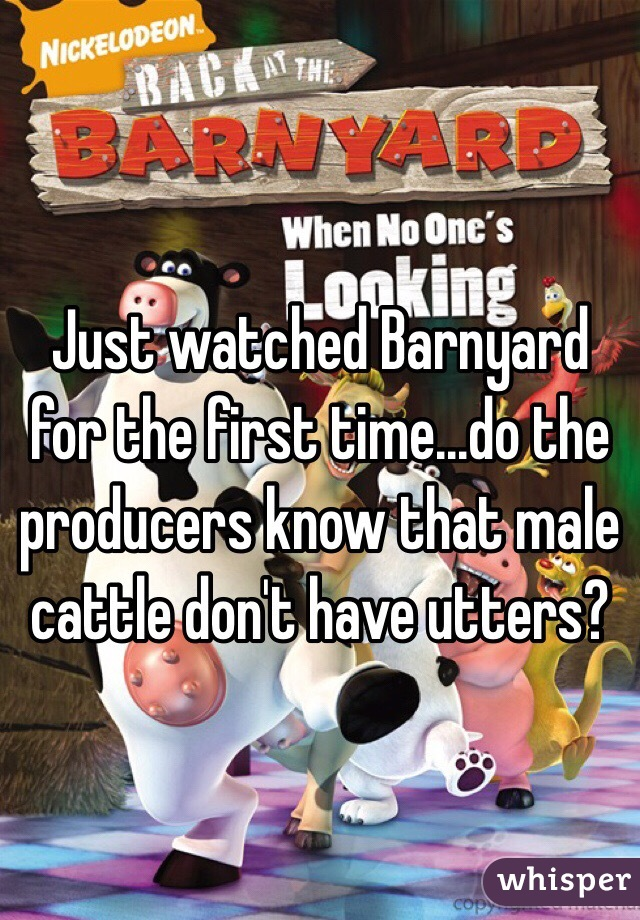 Just watched Barnyard for the first time...do the producers know that male cattle don't have utters?