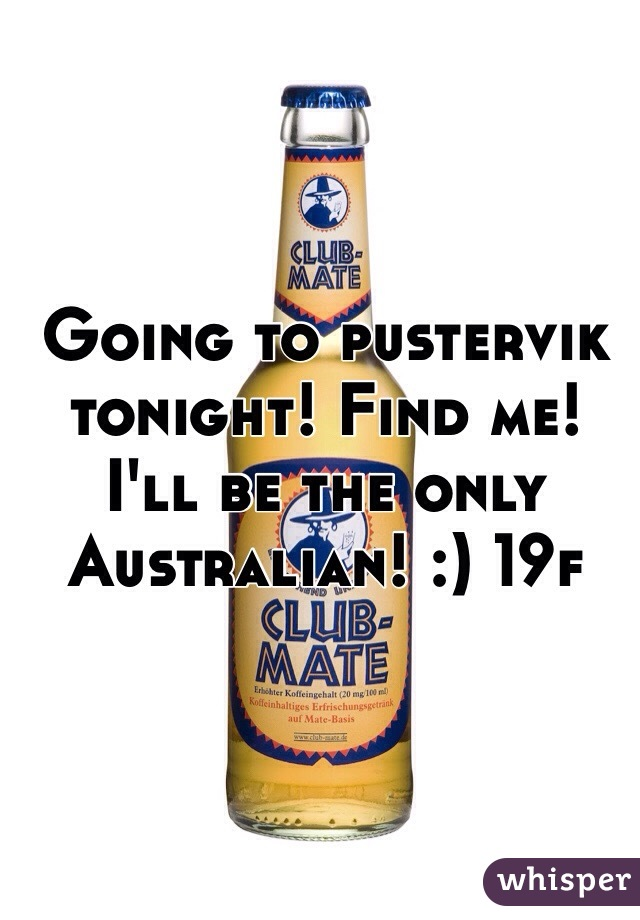 Going to pustervik tonight! Find me! I'll be the only Australian! :) 19f