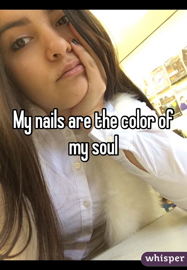 My nails are the color of my soul