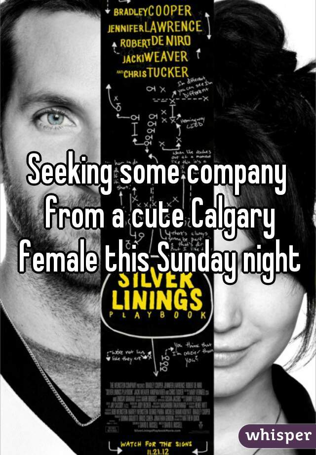 Seeking some company from a cute Calgary female this Sunday night