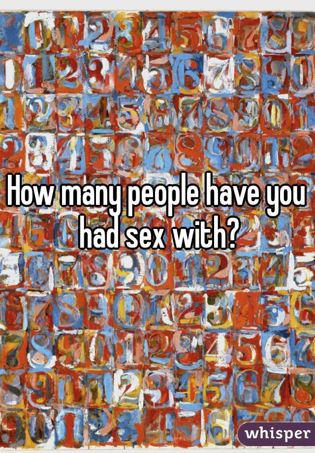 How many people have you had sex with?