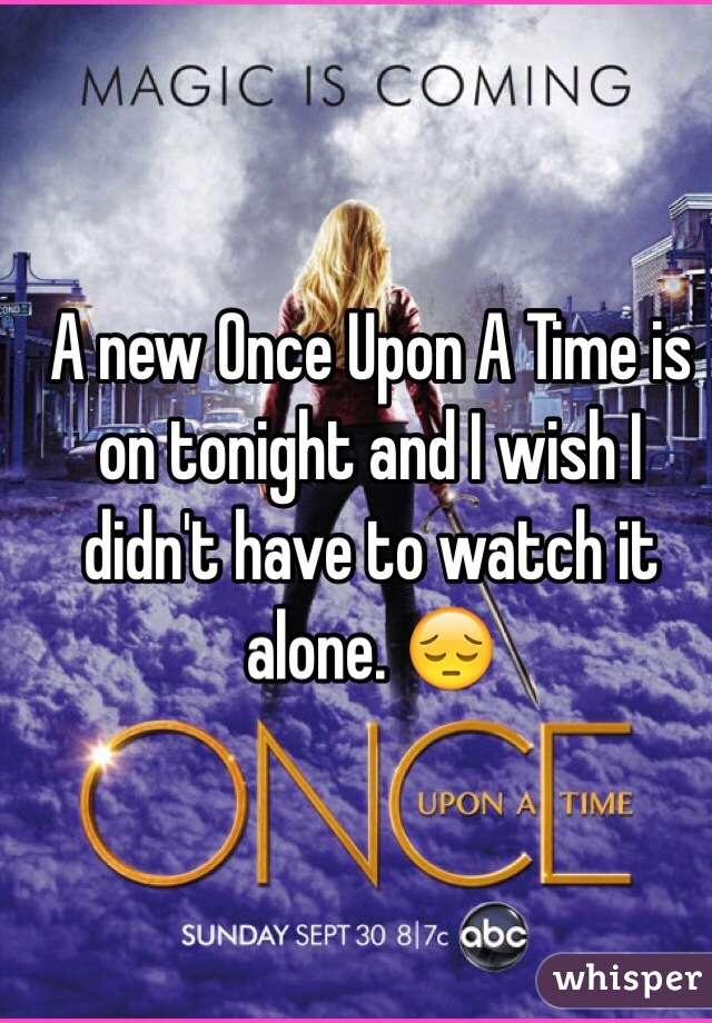 A new Once Upon A Time is on tonight and I wish I didn't have to watch it alone. 😔