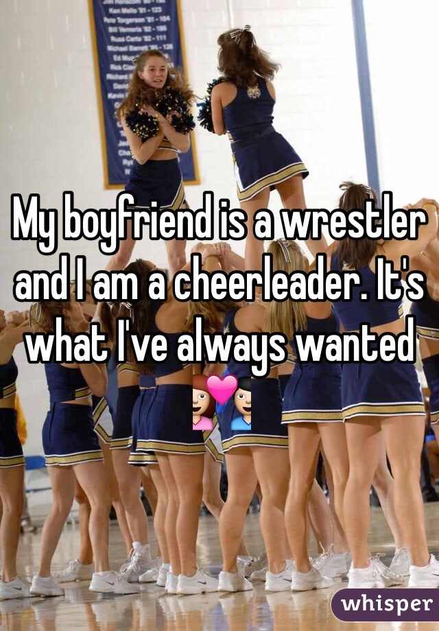 My boyfriend is a wrestler and I am a cheerleader. It's what I've always wanted 💑