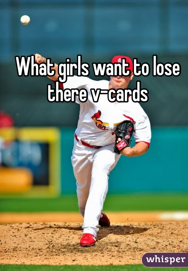 What girls want to lose there v-cards