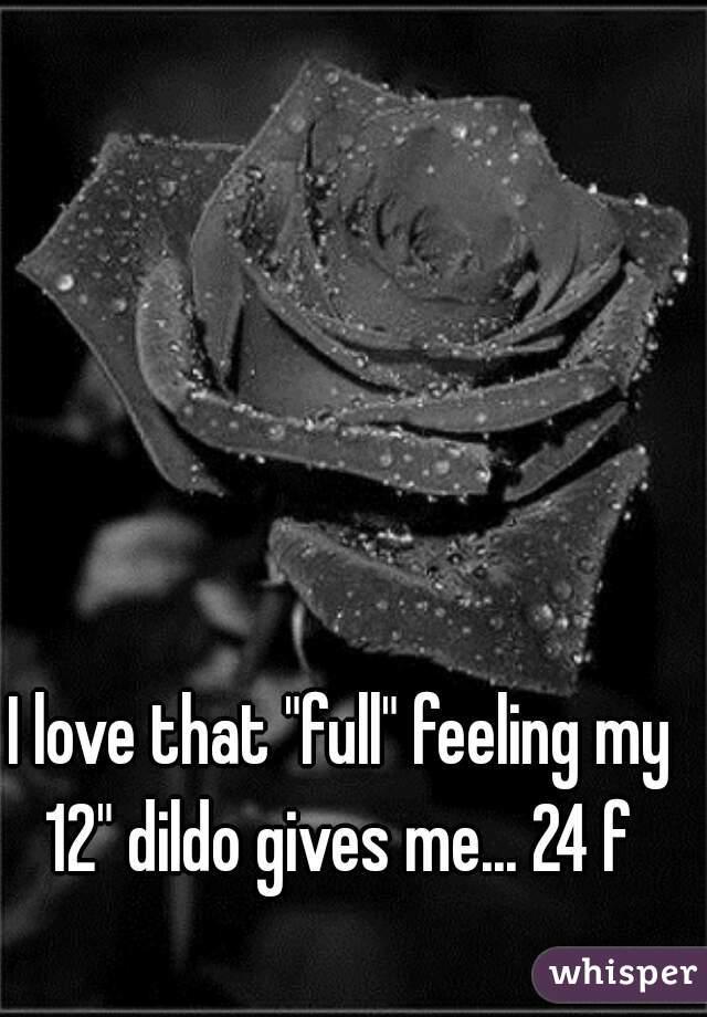 """I love that """"full"""" feeling my 12"""" dildo gives me... 24 f"""